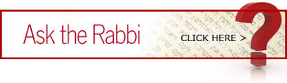 Click Here to Ask Rabbi Rothman a Question. He will respond as quickly as possible.