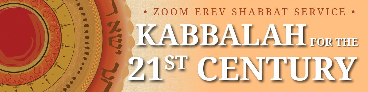 Banner Image for Zoom Erev Shabbat : Kabbalah For The 21st Century