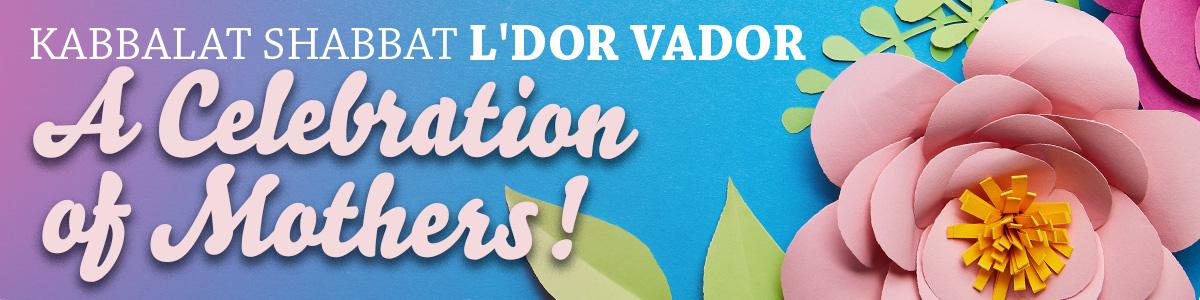 Banner Image for Kabbalat Shabbat L'dor Vador: A Celebration of Mothers!