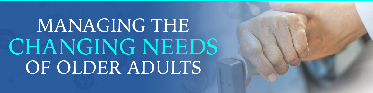 Banner Image for Managing the Changing Needs of Older Adults