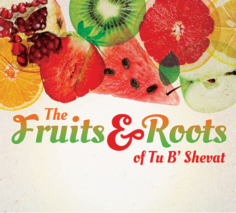 Fruits and Roots of Tu B-Shevat