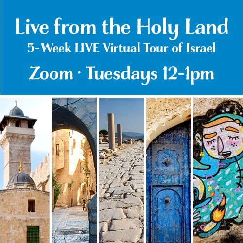 Live from the Holy Land Part 2: A 5-Week Online Lunch & Learn Series