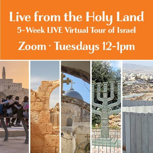 Live from the Holy Land Part 3: A Five-Week Online Lunch & Learn Series