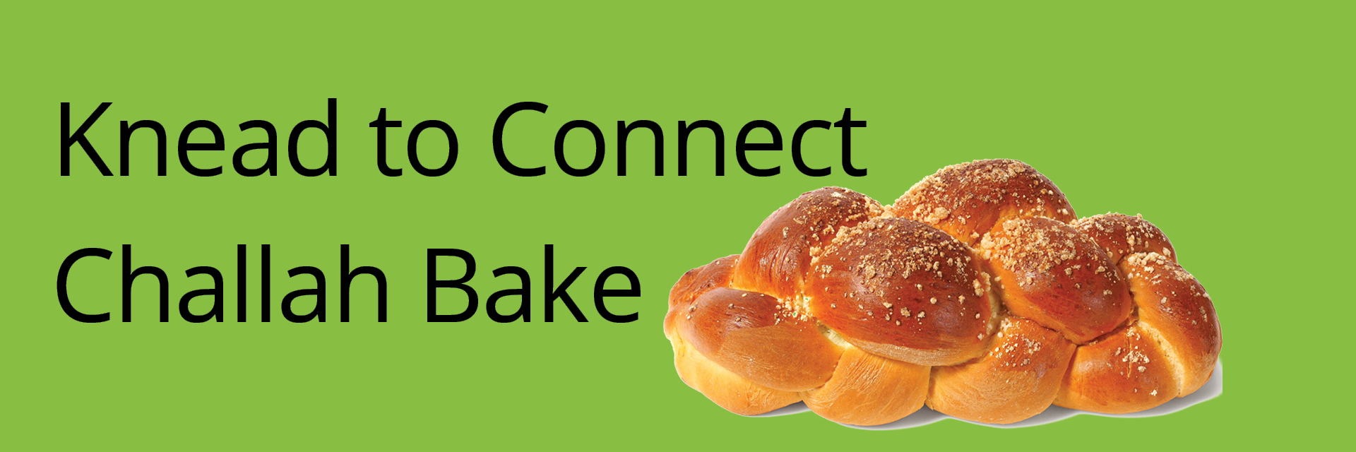 "<a href=""https://www.congkti.org/knead-to-connect-challah-bake.html""