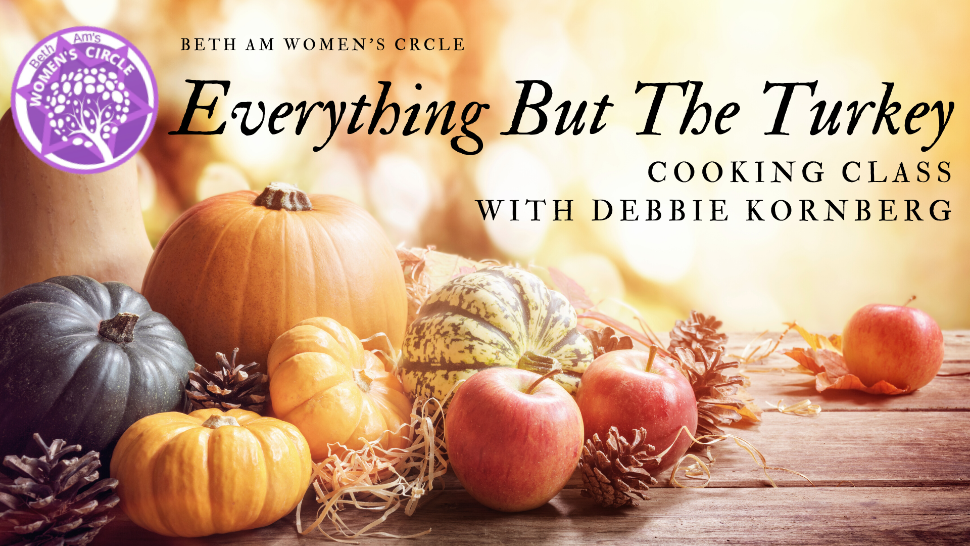 Banner Image for Women's Circle: Everything but the Turkey Cooking Class with Debbie Kornberg