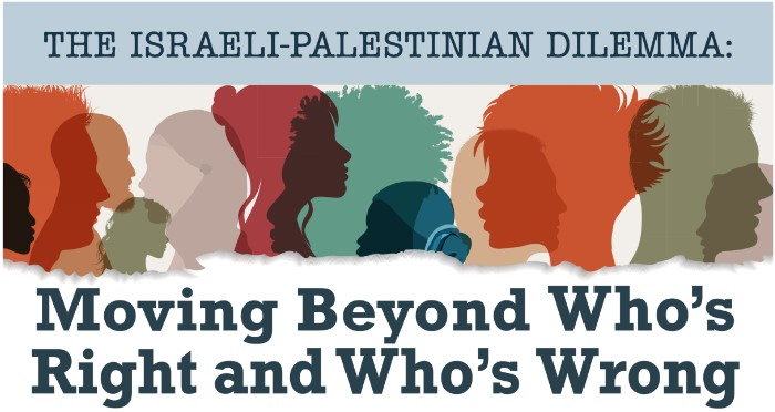 Banner Image for The Israeli-Palestinian Dilemma: Moving Beyond Who's Right and Who's Wrong