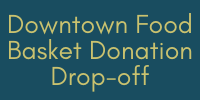 Downtown Food Basket Donation Drop-off