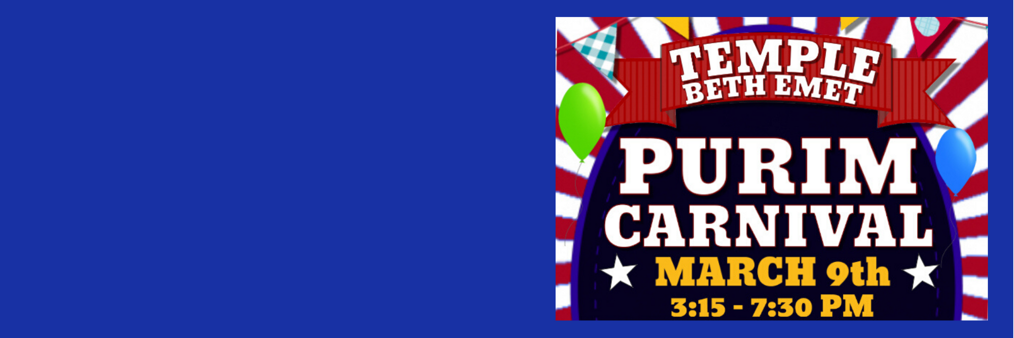 """<a href=""""https://www.templebethemet.org/community/purim-carnival""""                                     target="""""""">                                                                 <span class=""""slider_title"""">                                     Purim Carnival                                </span>                                                                 </a>                                                                                                                                                                                       <span class=""""slider_description"""">Unlimited Rides $10 per person. Join us for our annual Purim Carnival. Costumes, Carnival Slide, Carnival Games & Prizes, Bounce Houses, Train Ride, Pizza*, Popcorn*, Cotton Candy* and more!  *Additional Fees for these items  Venmo @Beth-Emet</span>                                                                                     <a href=""""https://www.templebethemet.org/community/purim-carnival"""" class=""""slider_link""""                             target="""""""">                             More Details                            </a>"""