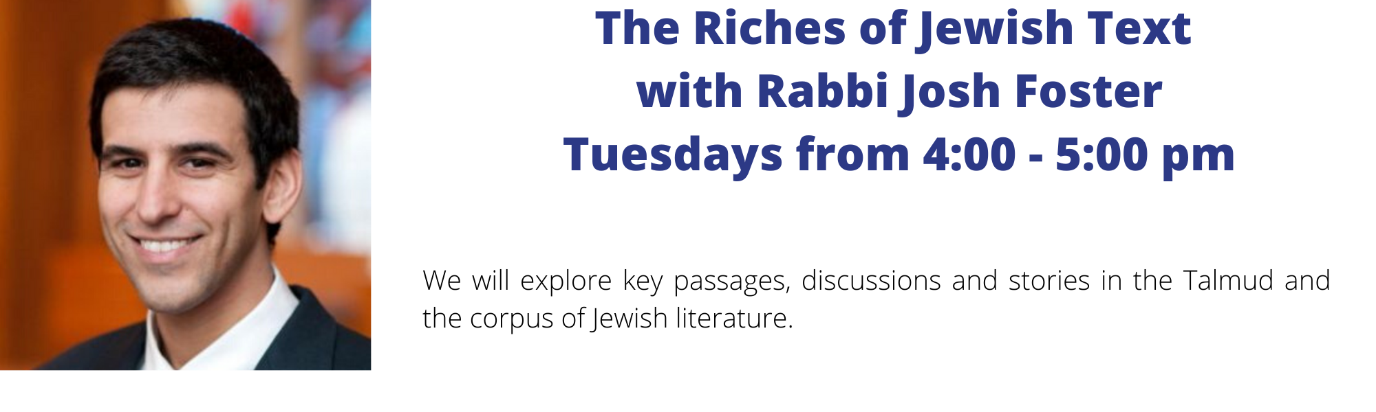 Banner Image for The Riches of Jewish Text with Rabbi Josh Foster
