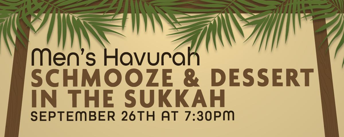 Men's Havurah Schmooze and Dessert in the Sukkah
