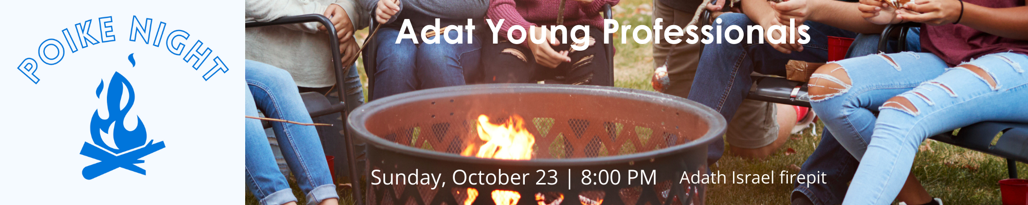 """<a href=""""https://www.adath-israel.org/event/adatpoikenight""""                                     target="""""""">                                                                 <span class=""""slider_title"""">                                     Adat Young Professionals event                                </span>                                                                 </a>                                                                                                                                                                                       <span class=""""slider_description"""">Join Adat Young Professionals for an Israeli-style bonfire featuring poike - a warm, hearty stew cooked over the fire. Plus, smores, drinks, and a sing-along!</span>                                                                                     <a href=""""https://www.adath-israel.org/event/adatpoikenight"""" class=""""slider_link""""                             target="""""""">                             Learn more and register here.                            </a>"""