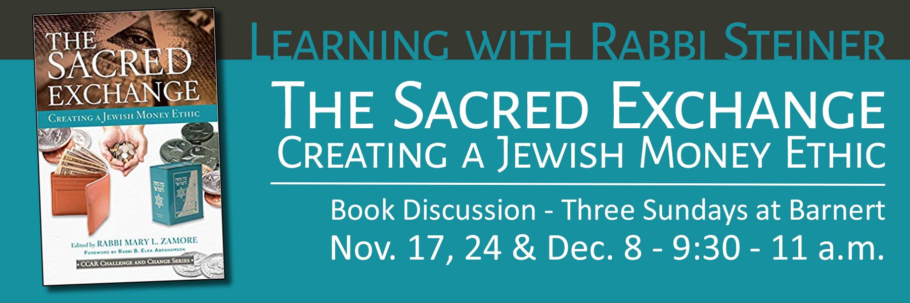 """<a href=""""https://www.barnerttemple.org/event/rabbi-steiners-book-discussion.html""""                                     target=""""_blank"""">                                                                 <span class=""""slider_title"""">                                     Series Begins on Sunday, Nov. 17                                </span>                                                                 </a>                                                                                                                                                                                       <span class=""""slider_description"""">Join Rabbi Steiner for a three-part discussion about the ethics of money and how our religious values impact our use of and relationship with money.  Participants should order the book in prior to the first class.  Click above for details.</span>"""