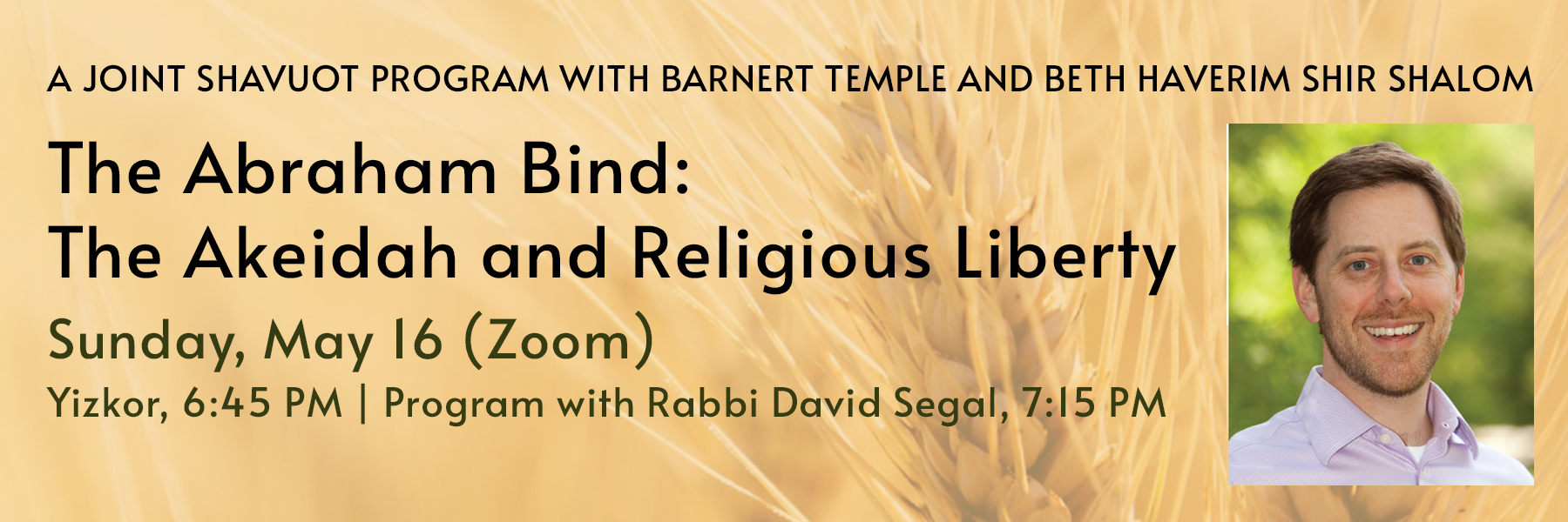 """<a href=""""https://www.barnerttemple.org/event/joint-yizkor-and-shavuot-celebration-with-beth-haverim-shir-shalom.html""""                                     target=""""_blank"""">                                                                 <span class=""""slider_title"""">                                     Celebrate Shavuot                                </span>                                                                 </a>                                                                                                                                                                                       <span class=""""slider_description"""">Rabbi Segal's session will focus on contemporary contemplations of free expressions of faith when applied to the Akeidah, the biblical account of the binding of Isaac.  Click above for details.</span>"""