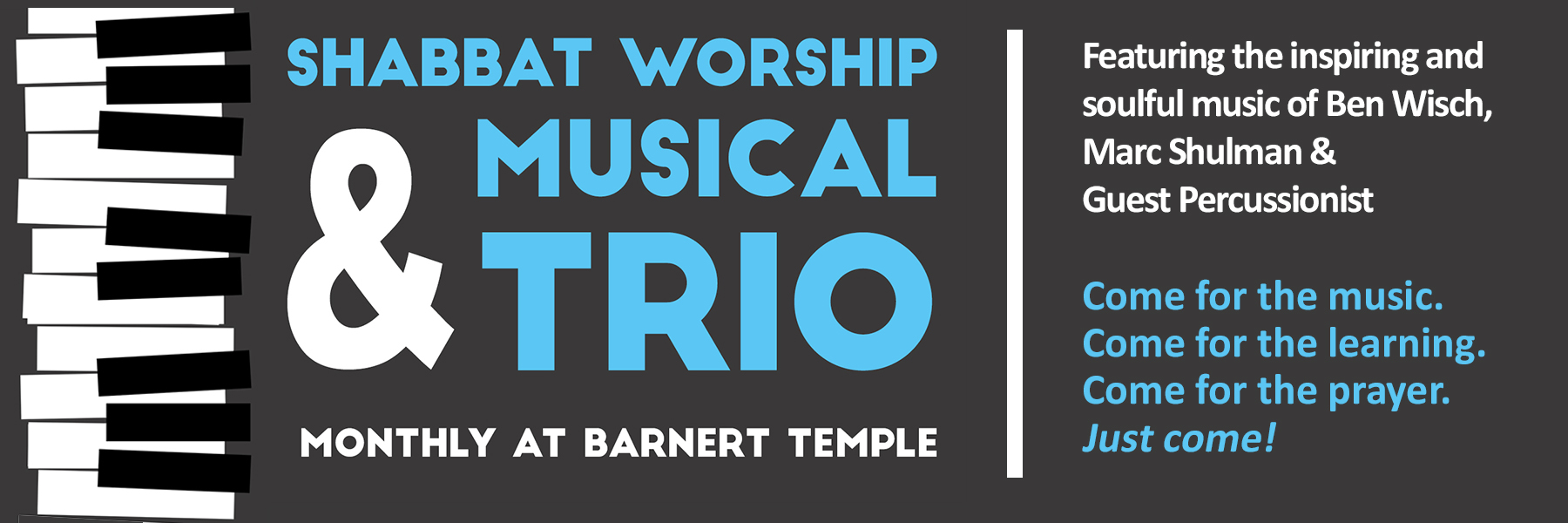 """<a href=""""https://www.barnerttemple.org/event/shabbat-service-with-musical-trio.html""""                                     target=""""_blank"""">                                                                 <span class=""""slider_title"""">                                     Friday, Feb. 28, at 7:30 p.m.                                </span>                                                                 </a>                                                                                                                                                                                       <span class=""""slider_description"""">Join us for a special Shabbat with the musical trio of Ben Wisch (keyboards), Marc Shulman (electric guitar) and Joe Bonadio (percussion).  They'll help us celebrate Shabbat with their soulful and inspiring sounds.</span>"""
