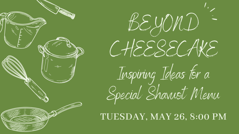 Banner Image for Beyond Cheesecake: Inspiring Ideas for a Special Shavuot Menu
