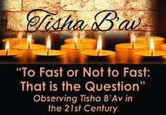Banner Image for Tisha B'av - To Fast or Not to Fast: That is the Question