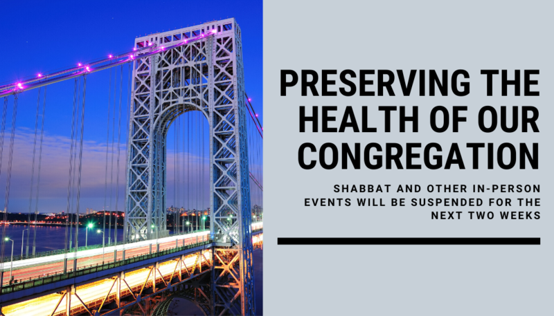 Preserving the health of our congregation: Shabbat and other in-person events will be suspended for the next two weeks