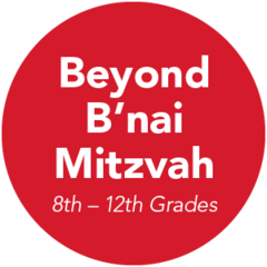 Beyond B'nai Mitzvah (8th – 12th Grades)